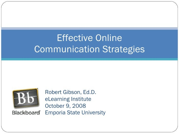 Robert Gibson, Ed.D. eLearning Institute October 9, 2008 Emporia State University Effective Online Communication Strategies
