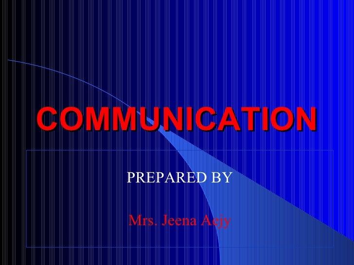 COMMUNICATION PREPARED BY Mrs. Jeena Aejy