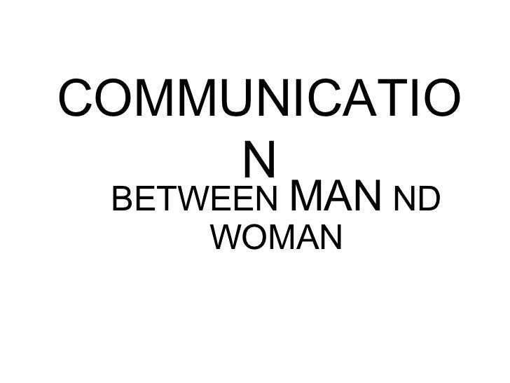 COMMUNICATION BETWEEN  MAN  ND WOMAN