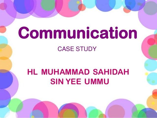 Communication      CASE STUDY HL MUHAMMAD SAHIDAH     SIN YEE UMMU