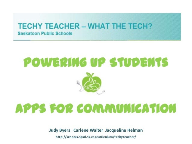 Powering Up StudentsApps for Communication    Judy Byers Carlene Walter Jacqueline Helman       http://schools.spsd.sk.ca/...
