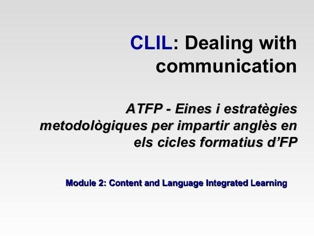 CLIL: Dealing with communication ATFP - Eines i estratègies metodològiques per impartir anglès en els cicles formatius d'F...