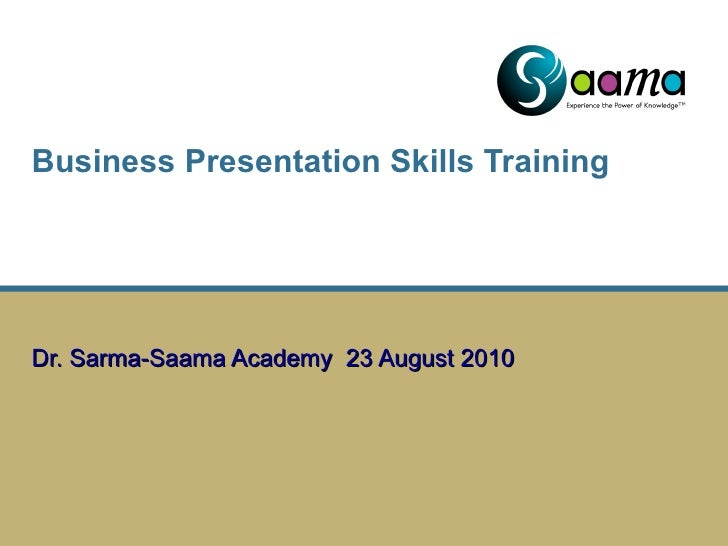 Business Presentation Skills Training    Dr. Sarma-Saama Academy  23 August 2010