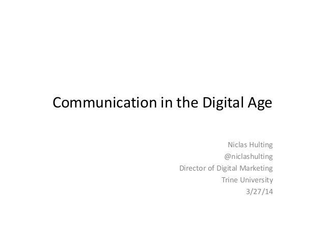 Communication in the Digital Age Niclas Hulting @niclashulting Director of Digital Marketing Trine University 3/27/14