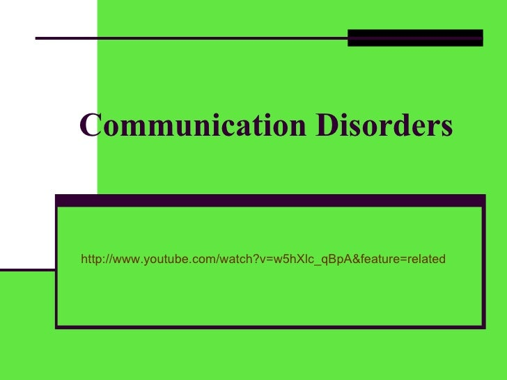 Communication   Disorders http://www.youtube.com/watch?v=w5hXlc_qBpA&feature=related