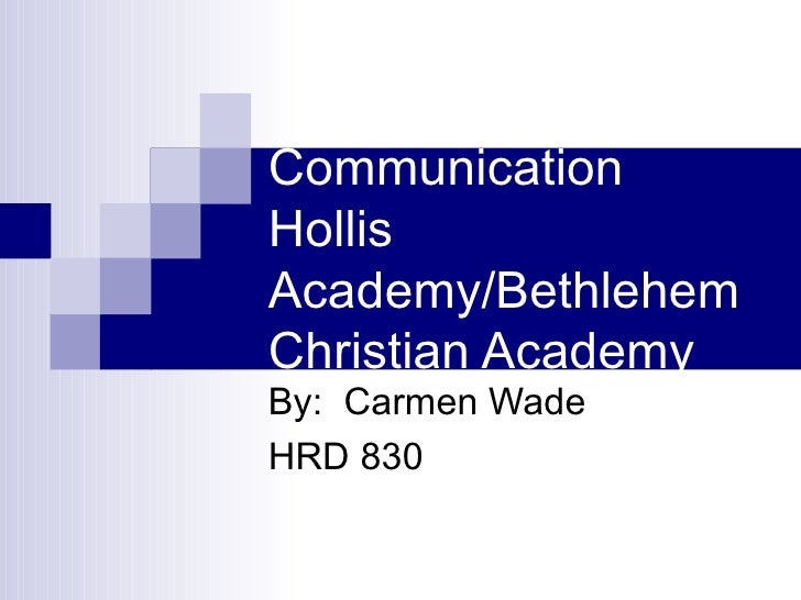 Communication Hollis Academy/Bethlehem Christian Academy By:  Carmen Wade HRD 830