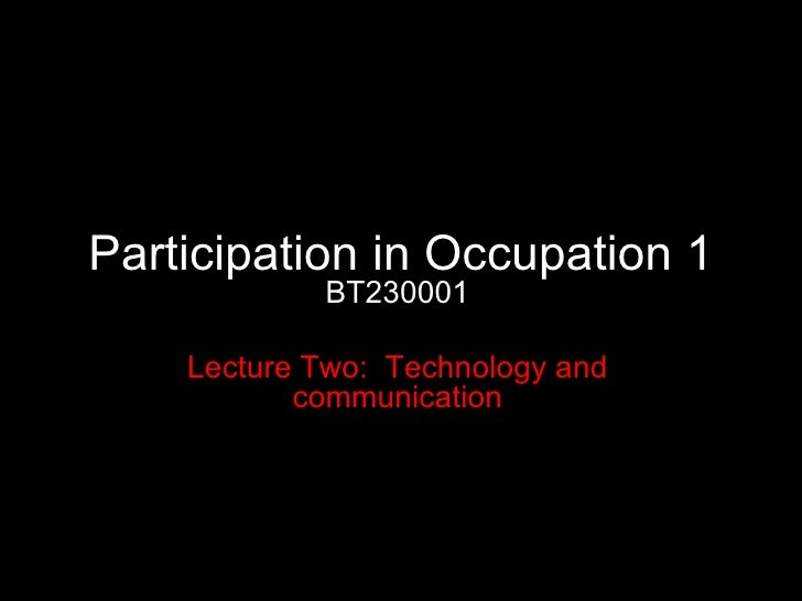Participation in Occupation 1 BT230001 Lecture Two:  Technology and communication