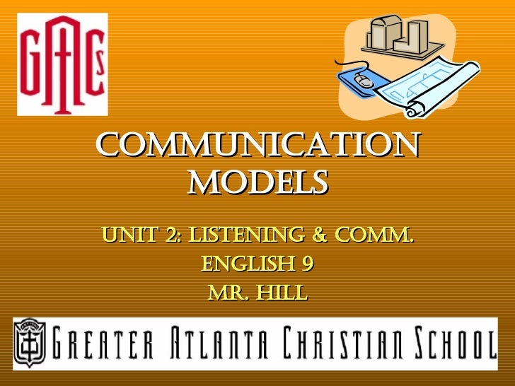 Communication Models Unit 2: Listening & Comm. English 9 Mr. Hill