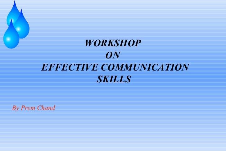 WORKSHOP  ON   EFFECTIVE COMMUNICATION SKILLS By Prem Chand