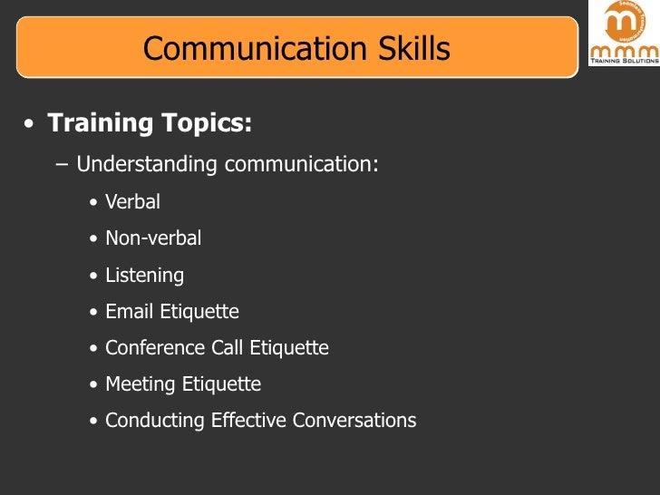 Communication Skills <ul><li>Training Topics: </li></ul><ul><ul><li>Understanding communication: </li></ul></ul><ul><ul><u...
