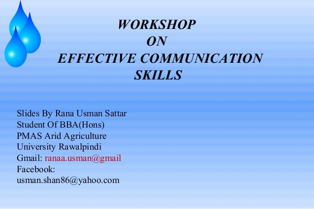 WORKSHOP                    ON         EFFECTIVE COMMUNICATION                  SKILLSSlides By Rana Usman SattarStudent O...