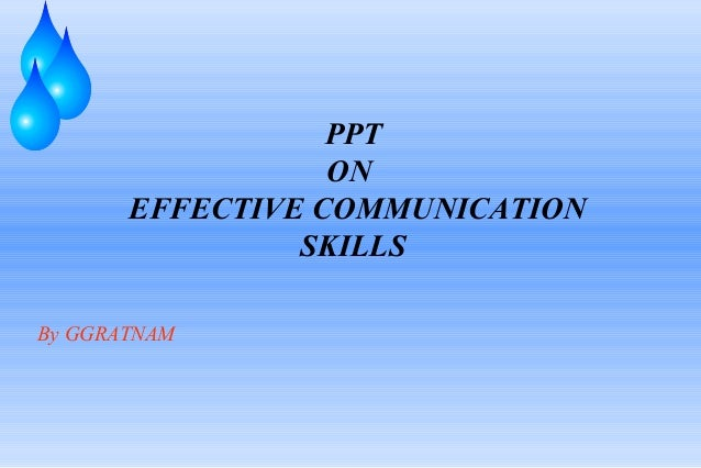 PPT ON EFFECTIVE COMMUNICATION SKILLS By GGRATNAM