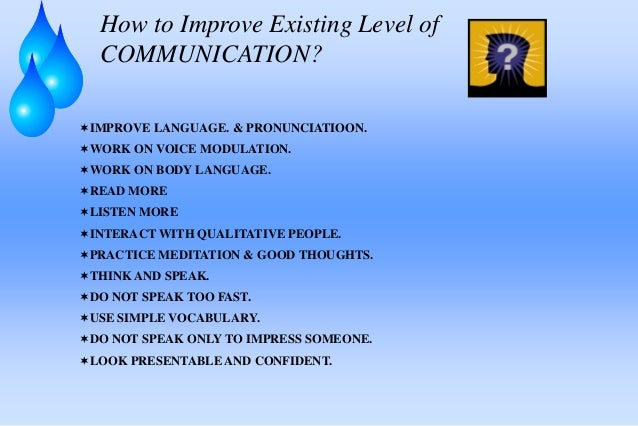 apply effective communication skills To become effective communicators we need to be aware of a few fundamental tips we can use in our work and life interactions here are 9 tips to improve communication skills  the same rules apply 9 easy tips to improve communication skills.