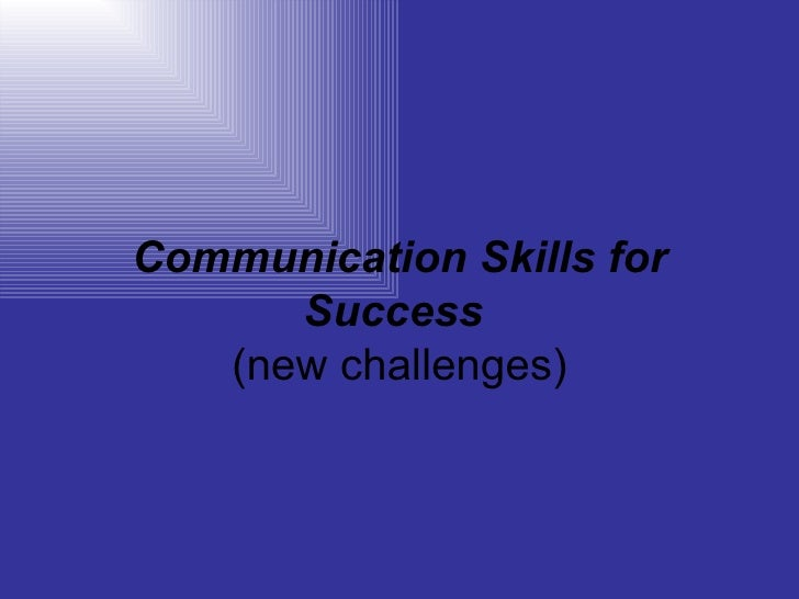 Communication Skills for Success   (new challenges)