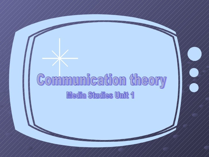 Communication theory Media Studies Unit 1