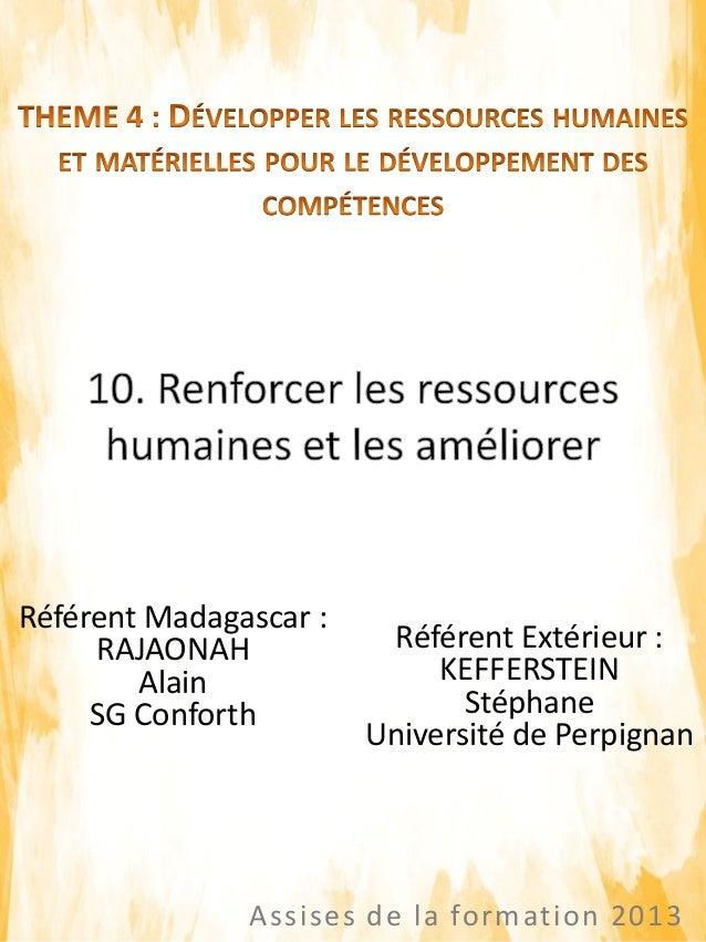 Assises de la formation 2013 Référent Madagascar : RAJAONAH Alain SG Conforth Référent Extérieur : KEFFERSTEIN Stéphane Un...