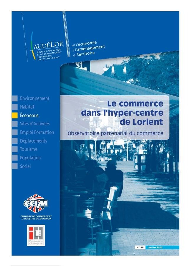 N° 45 Janvier 2012N° 45 Janvier 2012 de l'économie à l'aménagement du territoire Le commerce dans l'hyper-centre de Lorien...