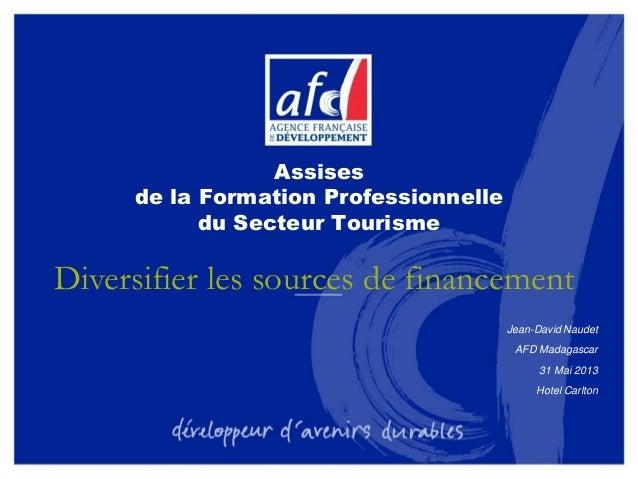 Assises de la Formation Professionnelle du Secteur Tourisme Jean-David Naudet AFD Madagascar 31 Mai 2013 Hotel Carlton Div...