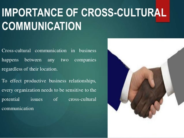 importance of cross cultural communication Today's global workforce makes it more important than the demand for effective training programs in cross-cultural shrm article: navigate cultural.