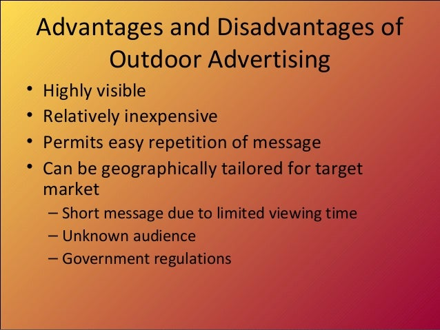 advantages and disadvantages of outdoor advertising One effective form of traditional advertising that businesses use to build brand  image is billboard advertising despite the presence of social.