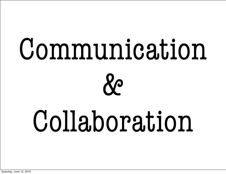 Communication                     &               Collaboration Saturday, June 12, 2010