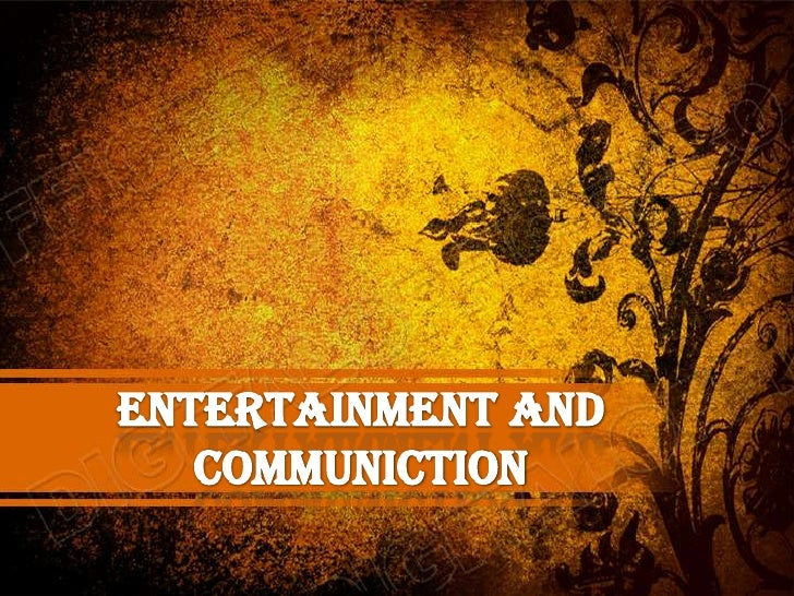 ENTERTAINMENT AND COMMUNICTION<br />