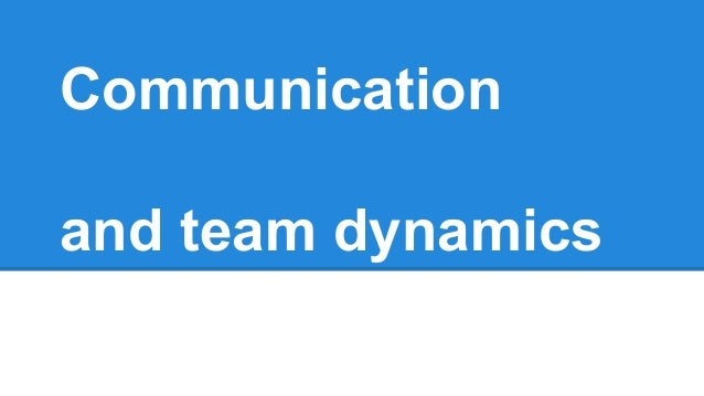 Communication and team dynamics