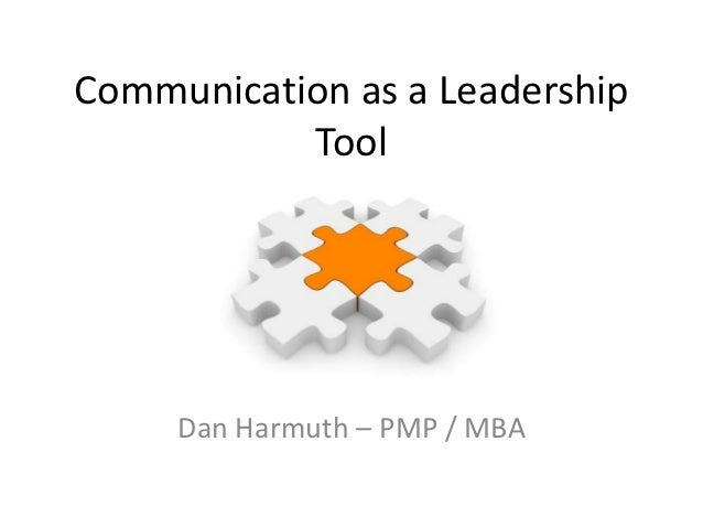 Communication as a Leadership           Tool     Dan Harmuth – PMP / MBA