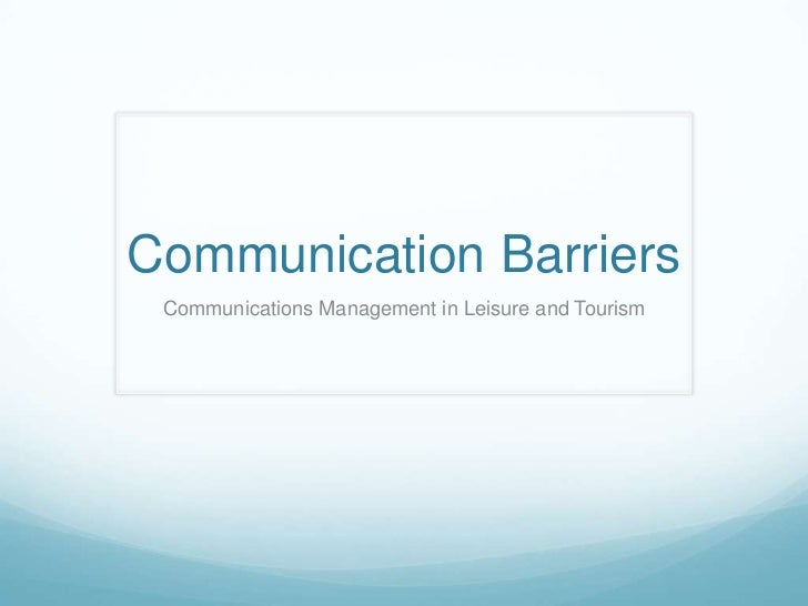 Communication Barriers Communications Management in Leisure and Tourism