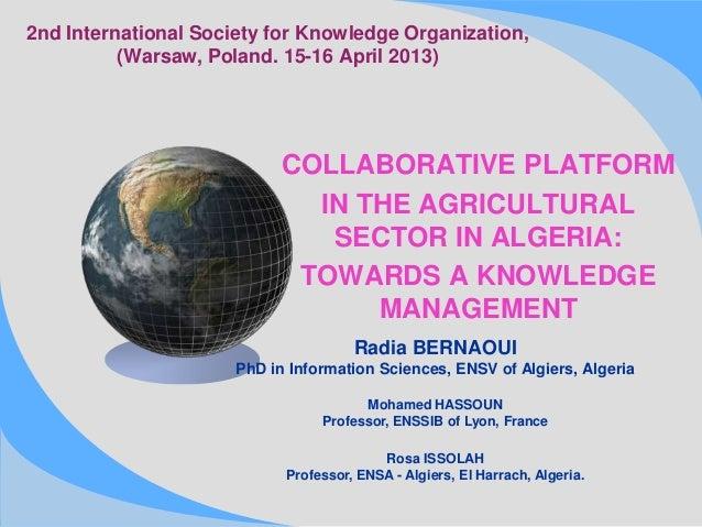 2nd International Society for Knowledge Organization,(Warsaw, Poland. 15-16 April 2013)COLLABORATIVE PLATFORMIN THE AGRICU...
