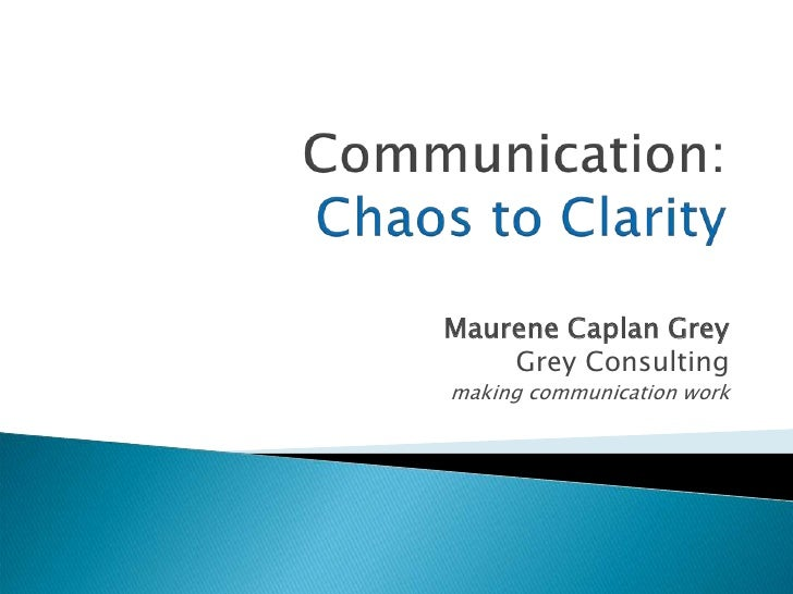 Communication: Chaos to Clarity