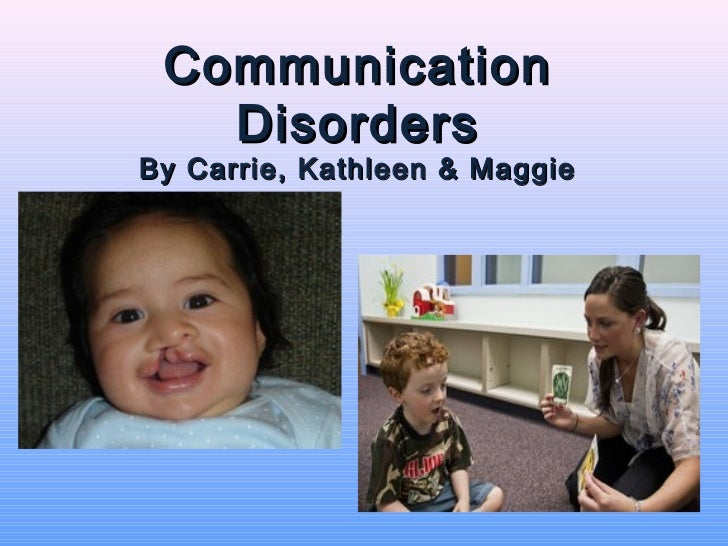 Communication   DisordersBy Carrie, Kathleen & Maggie