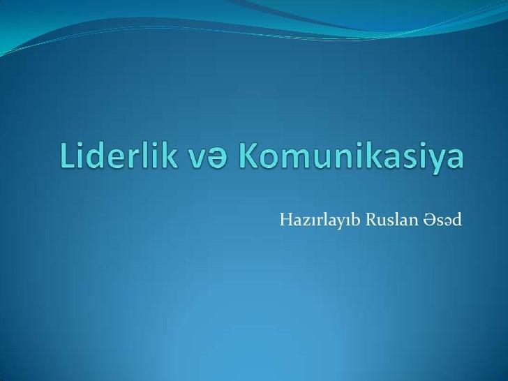 Liderlik və Komunikasiya<br />Hazırlayıb Ruslan Əsəd<br />