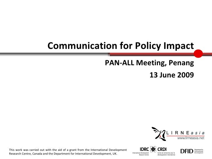 Communication for Policy Impact PAN-ALL Meeting, Penang 13 June 2009 This work was carried out with the aid of a grant fro...