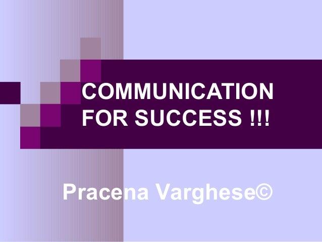 COMMUNICATION FOR SUCCESS !!!Pracena Varghese©