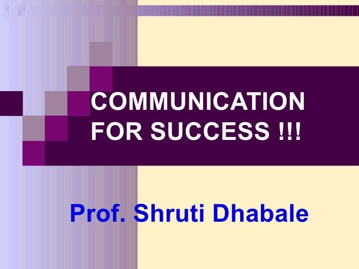 COMMUNICATION FOR SUCCESS !!!Prof. Shruti Dhabale