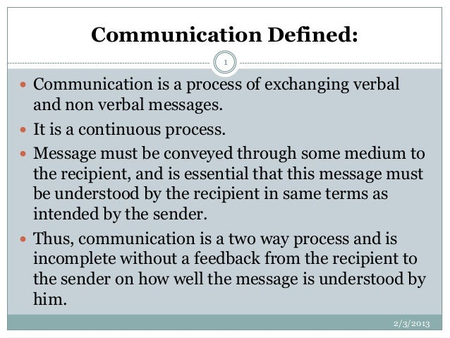 Communication Defined:                            1 Communication is a process of exchanging verbal  and non verbal messa...