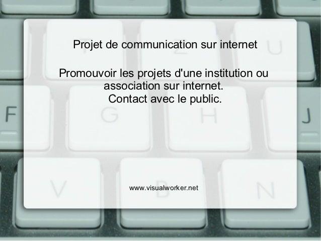Projet de communication sur internetPromouvoir les projets dune institution ou       association sur internet.        Cont...