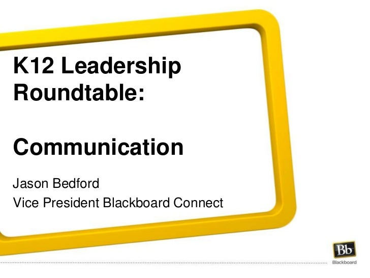 K12 Leadership Roundtable:Communication<br />Jason Bedford<br />Vice President Blackboard Connect<br />