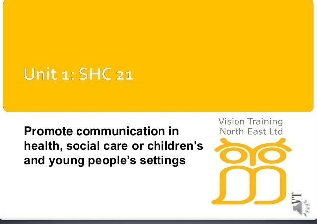 cu1530 promote communication in health social Promote communication in health, social care or children's  this unit is aimed at  those who work in health or social care settings or with children or young.