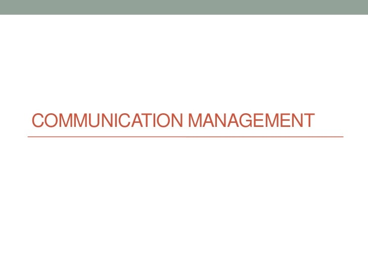 Communication management.