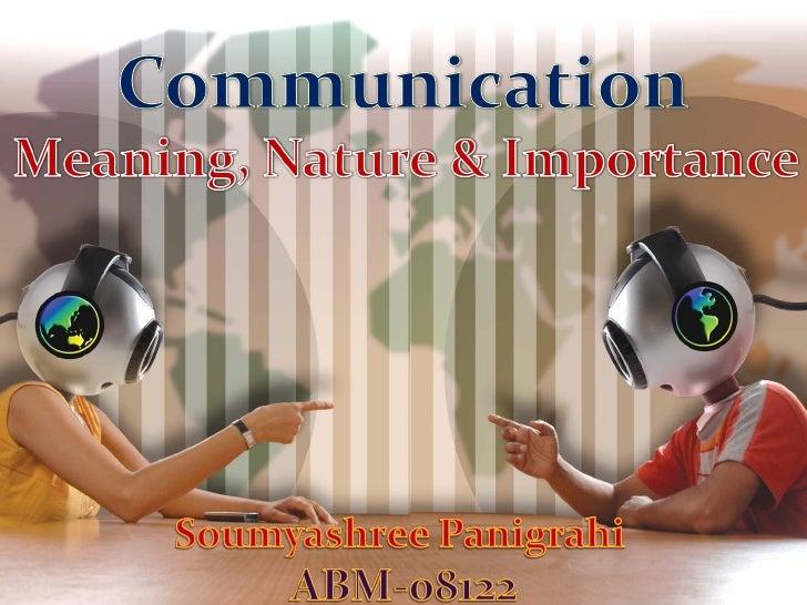 Communication, Meaning Nature & Importance By Soumyashree Panigrahi