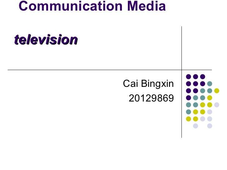 Communication Mediatelevision             Cai Bingxin              20129869