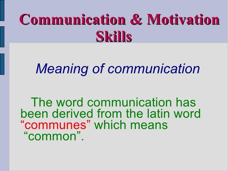"<ul><li>Meaning of communication </li></ul><ul><li>The word communication has been derived from the latin word  ""communes""..."