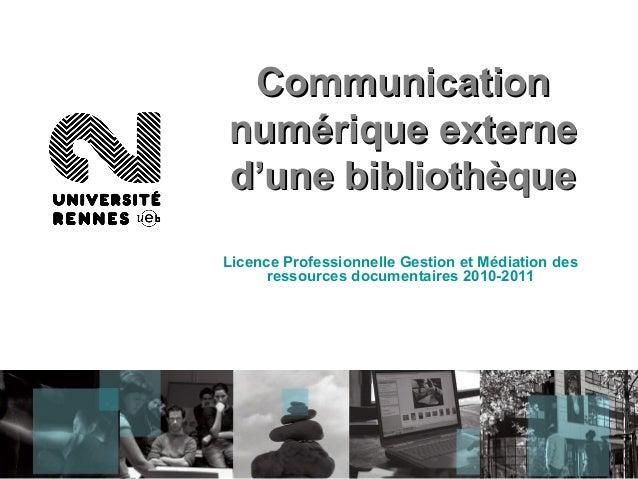 CommunicationCommunication numérique externenumérique externe d'une bibliothèqued'une bibliothèque Licence Professionnelle...