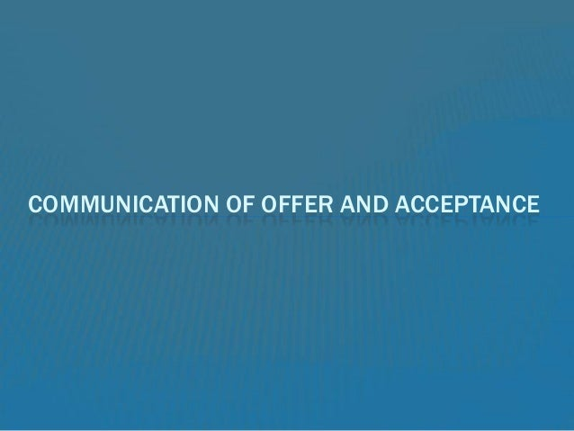 Indian contract act - Communication of offer and acceptance