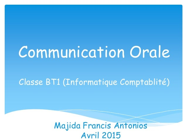 Communication Orale Classe BT1 (Informatique Comptablité) Majida Francis Antonios Avril 2015