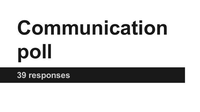 Communication poll 39 responses