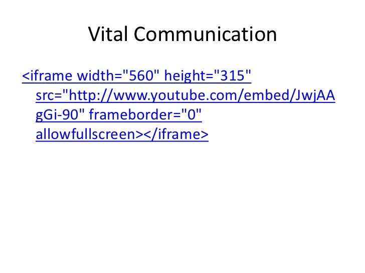 "Vital Communication<iframe width=""560"" height=""315""  src=""http://www.youtube.com/embed/JwjAA  gGi-90"" frameborder=""0""  all..."