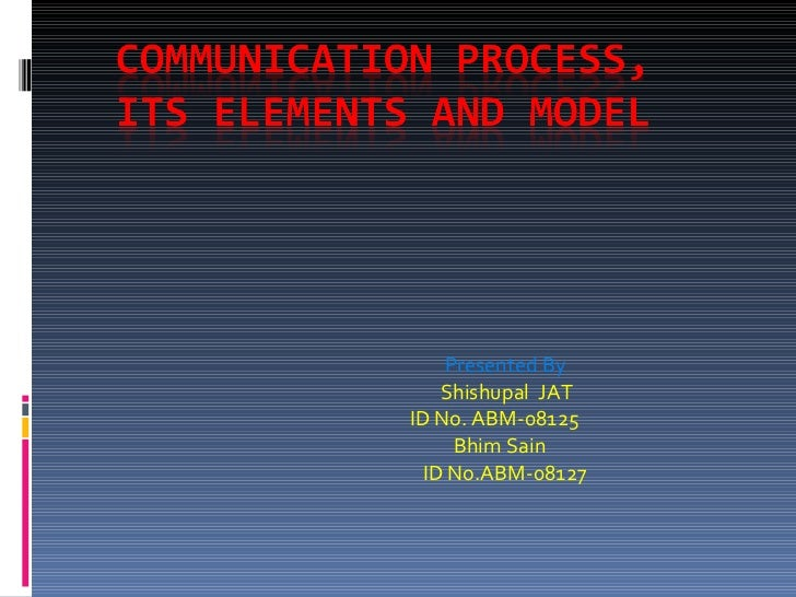 Communication Process, Its Elements & Models By Shisupal Jat & Bhim Sain